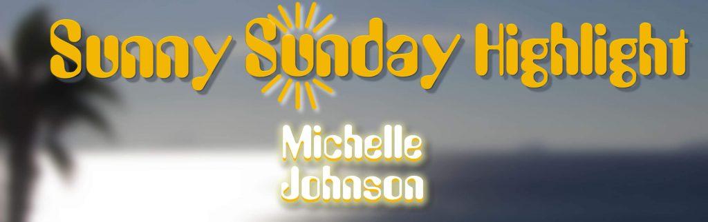 Sunny Sunday Highlight Michelle Johnson
